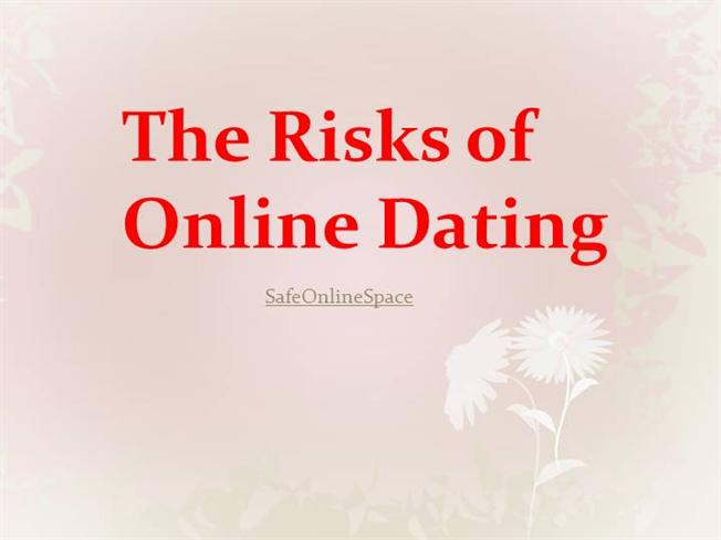 risks with online dating Online dating end of the affairs: the dangers of internet dating after 20 years of marriage, margaret overton decided to leave her husband she was 44.
