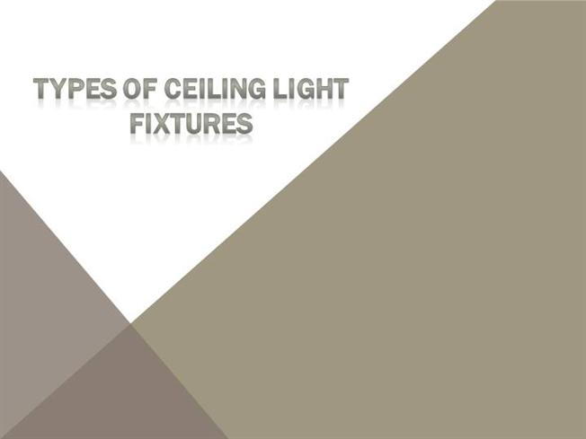 Different types of ceiling light fixtures authorstream for Types of light fixtures