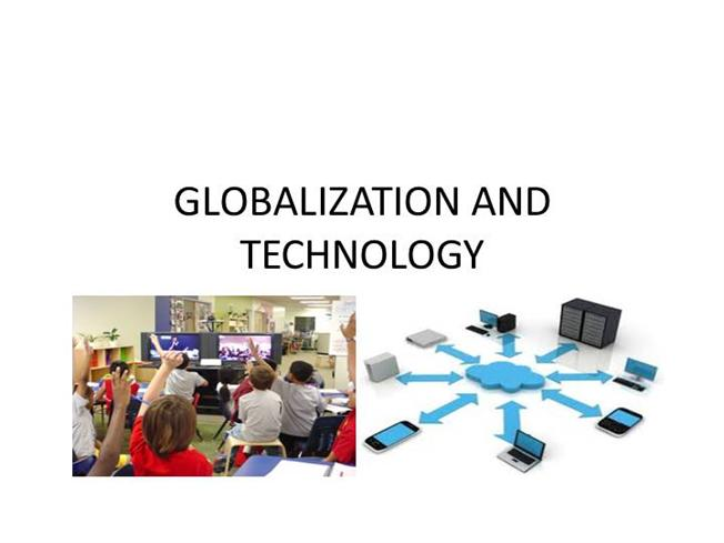 globalization of technology Technology and globalization 2 technology and globalization introduction in nearly every corner of the world, from.