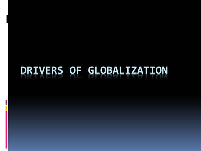 what are the key drivers of globalisation The debate over the positive and negative effects of globalization is a hot topic for many individuals, agencies, organizations and government departments who find.