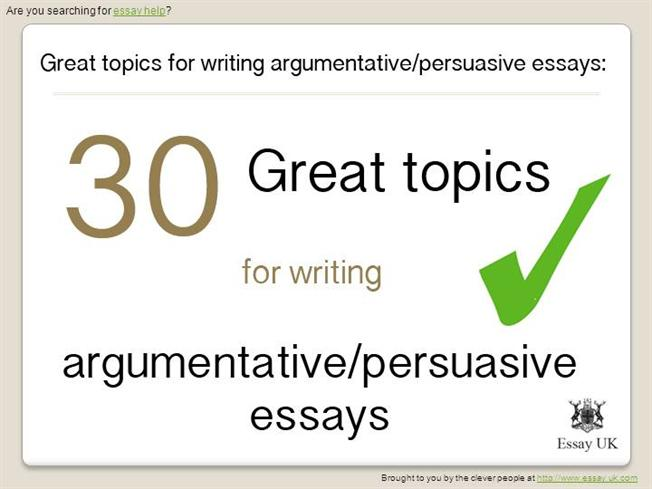 Great Essay Topics For Writing Argumentative And Persuasive Ess   Great Essay Topics For Writing Argumentative And Persuasive Ess  Authorstream