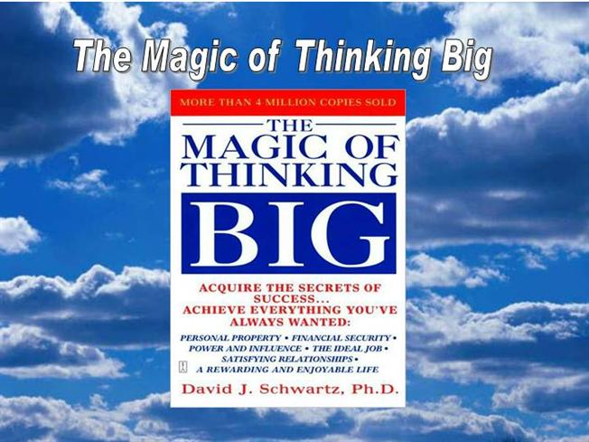 the magic of thinking big The magic of thinking big is a personal development book written in 1965 by david j schwartz the premise of the book is simple: think big to live big david schwartz tells us that we need to upgrade our thinking in order to upgrade our life.