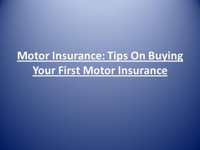 Motor Insurance Tips On Buying Your First Motor Insurance