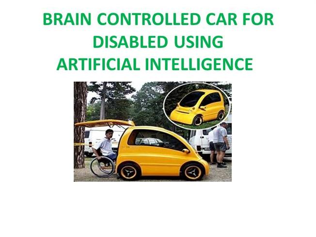 brain controlled car for disabled seminar Abstract : abstract this idea considers the development of a brain driven car, which would be of great help to the physically disabled people.