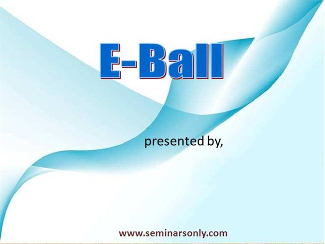 e ball technology A new concept of pc is coming now that is e-ball concept pc the e-ball concept pc is a sphere shaped computer which is the smallest design among all the laptops and desktops.