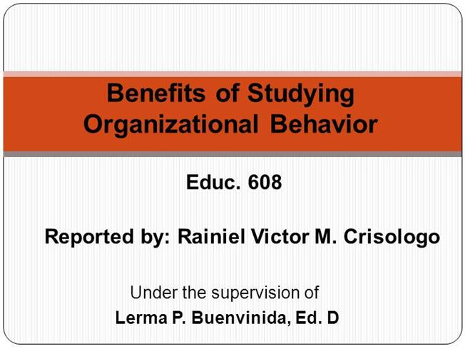 benefits of organizational behavior Organizational behavior helps organizations relate to other social or business groups on both the macro and micro levels this is a systemic approach based on behavioral.