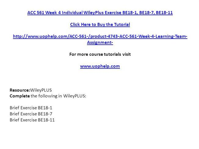 acc 561 week 4 wileyplus be18 1 be18 7 be18 11 e19 2 For more classes visit wwwacc561tutorialcom resource: wileyplus access the following week 5 assignment in wileyplus: • broadening your perspective 18-1 write a paper of no more than 750 words in which you respond to the broadening your perspective 18-1 activity titled decision making across the organization in ch 18 of accounting.