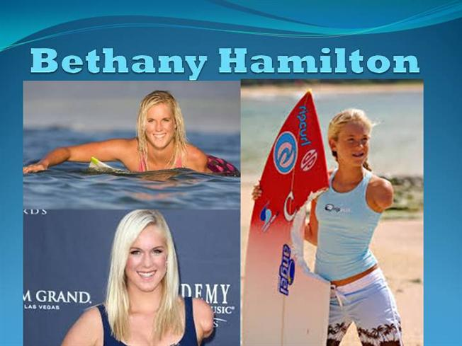 bethany hamilton presentation Risk taker , competitive , resilient bethany hamilton the surfer with one arm angelica chaves the shark attack.