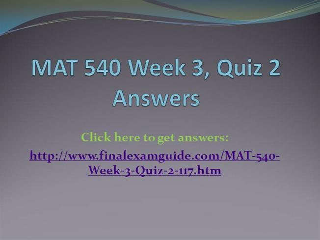 mat 540 quiz Week 1 quiz nbsp total cost equal the fixed plus variable per unit divided by volume true false 2 objective probabilities that can be stated prior to occurrence.