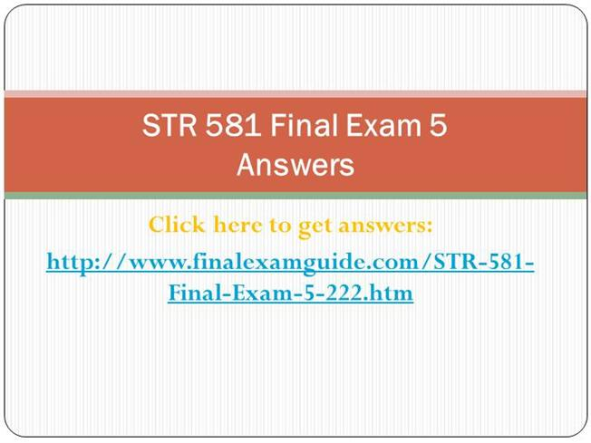 str 581 final exam answers Str 581 final exam answers 2014 - all sets purchase here http chosecoursescom str-581-final-exam-answers-2014-all-sets product description str 581 week 1.