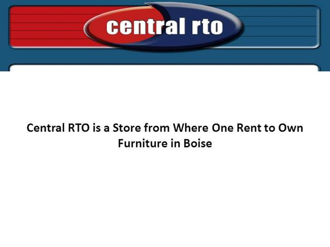 Central Rto Is A Store From Where One Rent To Own Furniture In Boi Authorstream