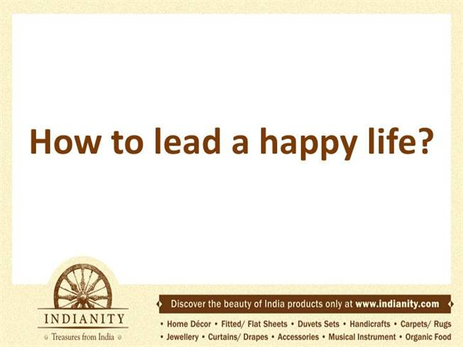 how to lead a happy life essay How to write a personal experience essay with sample papers  events leading to more important ones and finally coming to climax  had in my life often, the .