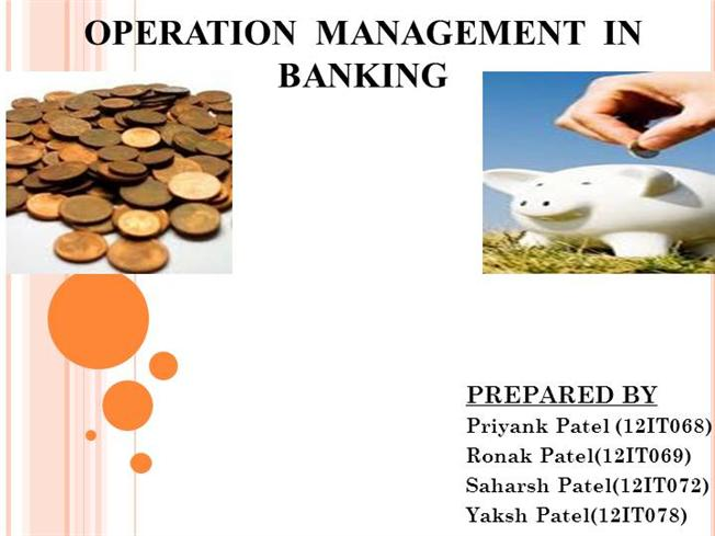 banking operation management A banking operations manager helps establish, maintain, and facilitate a financial institution's method of doing business the operations manager likely oversees all transaction reports and ensures that a high degree of accuracy is maintained by the bank they also work to ensure that procedures.