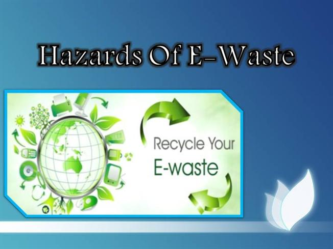 hazards of e waste If the e waste is not disposed properly it could cause harm to human life this article guides you some improper e waste disposal hazards.