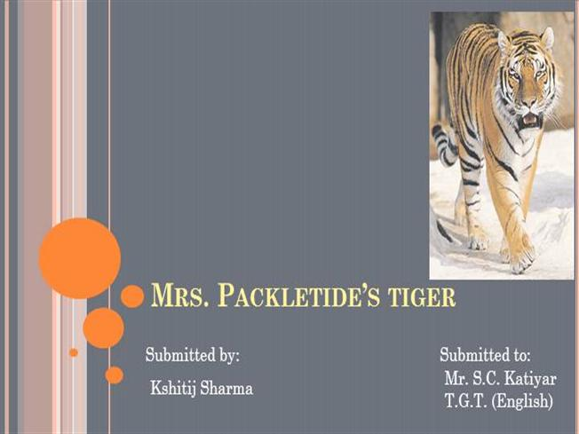 mrs packletide s tiger This is based on the class 9 english literature reader  the  second one is the book itself, mrs packletide's tiger.