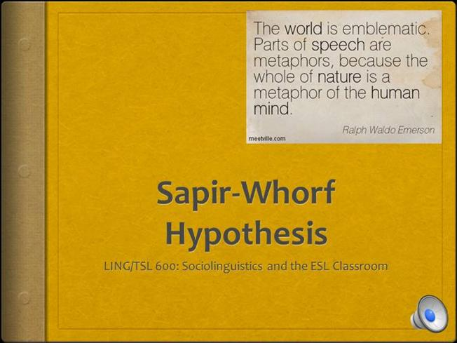 sapir whorf hypothesis definition The whorf hypothesis is the view that language shapes cognition that is, concepts and ways of thinking depend on language people who speak significantly different.
