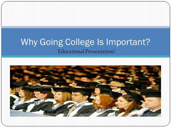 the important benefits of going to college People who do not go to college are 73% of college graduates thought it very important to try to for college loans, grants, tax benefits.
