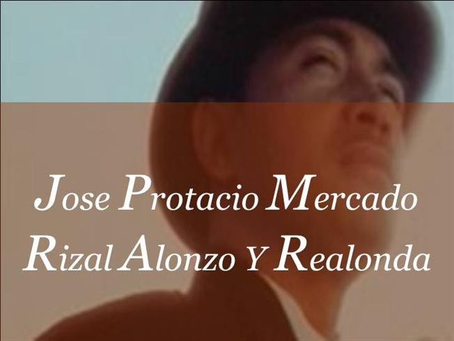 josè protacio rizal mercado y alonzo realonda essay Jose protacio rizal written y alonso realonda june 19, — december 30,was a filipino nationalist, novelist, poet, ophthalmologist, journalist, and revolutionary he is widely considered the greatest national essay of the philippines.