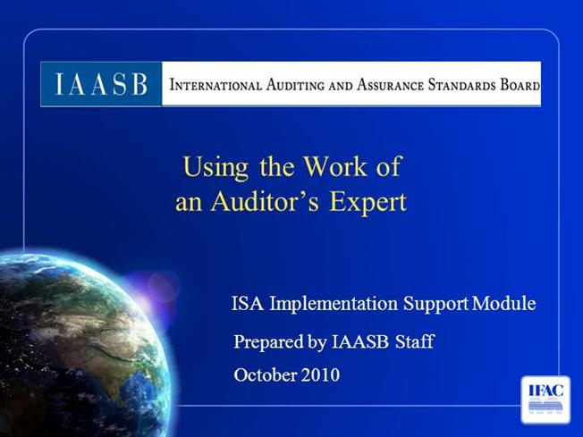 using the work of an auditors Considerations relevant to using the work of an auditor's expert, and accordingly material dealing with the work of management's expe rt be expanded and moved to [proposed] isa 500 (redrafted.
