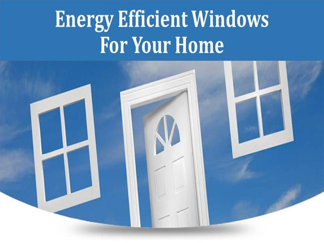 Energy efficient windows for your home authorstream - The basics about energy efficient windows ...