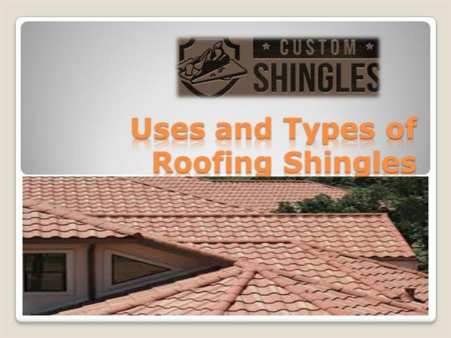 Uses and types of roofing shingles authorstream for Types of shingles for roofing