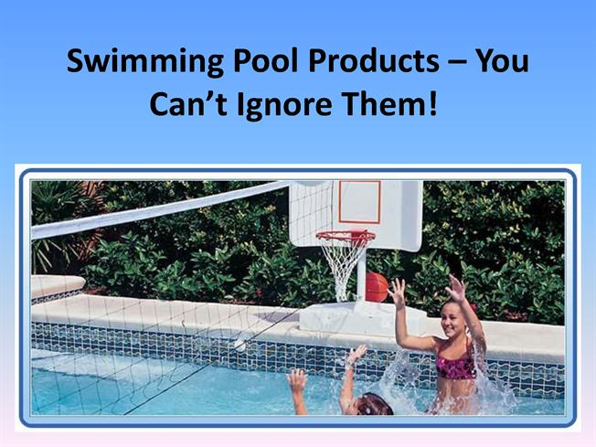 Swimming Pool Products You Can T Ignore Them Authorstream