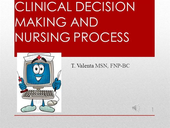 nursing process and clinical decision making Banning described three clinical decision making models: information-processing model that uses a scientific hypothetic-deductive, quantitative approach, the intuitive-humanistic model that focuses on intuition and how the knowledge gained from nursing experience enriches the clinical decision making process and.