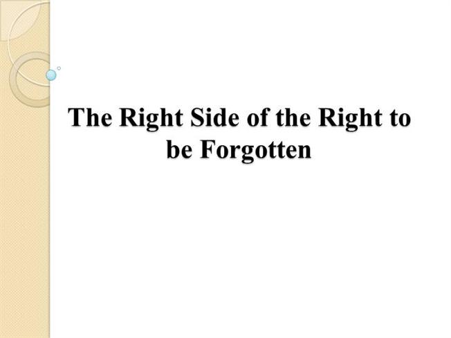 the right to be forgotten essay The second majority within the study, the 21% who believe it is currently too hard to define relevancy and therefore the right to be forgotten law is too difficult to enforce, are currently.