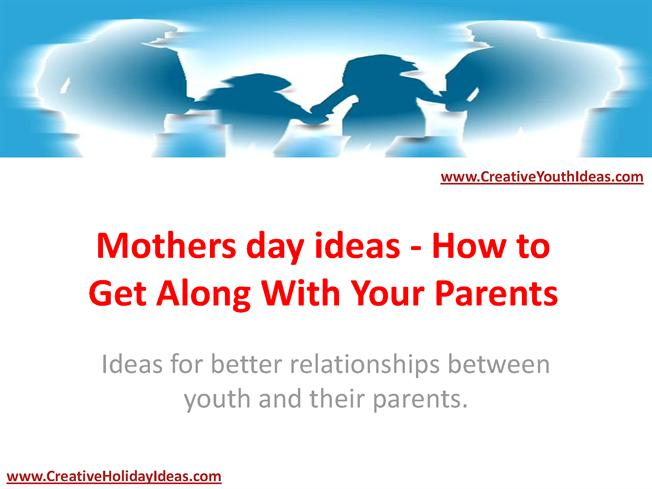 Mothers Day Ideas How To Get Along With Your Parents