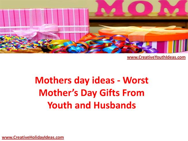 Mothers Day Ideas - Worst Mother'S Day Gifts from Youth ...
