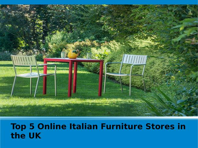 Top 5 Online Italian Style Furniture Store In The Uk Authorstream