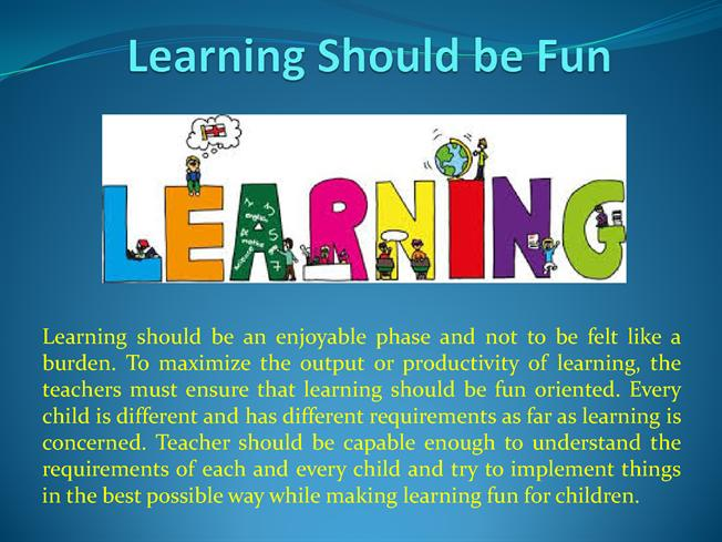 essay on learning can be fun A fun english lesson is one that you feel good about you look forward to taking the next one time goes fast during a fun lesson, sometimes too fast if you don't do anything but just sit there and answer questions, the teacher will have to do everything and the lesson won't be fun for either of you.