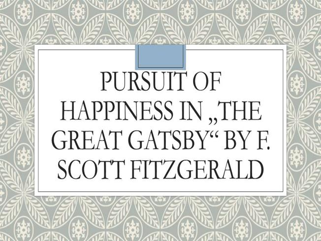 the great gatsby pursuit of happiness Happiness and the great gatsby 2 pages 608 words may 2015 saved essays and they end up in an endless pursuit of happiness the idea of happiness is the main reason people keep moving on, and try to achieve something.