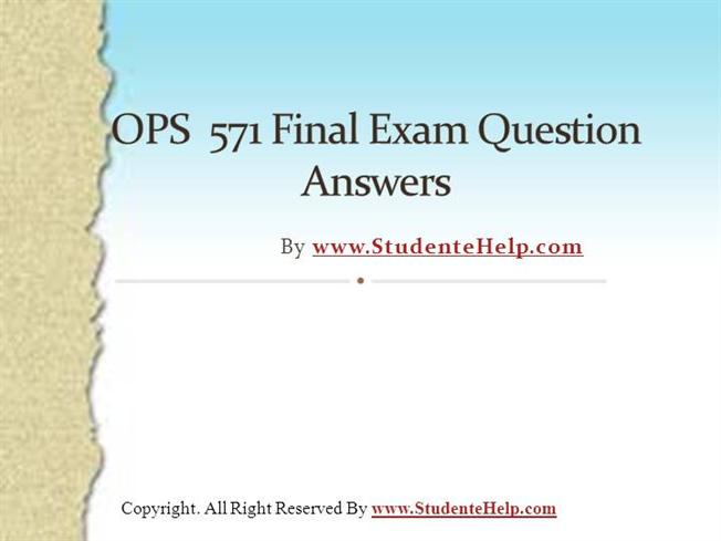 question and answers for ops 571 final exam Wwwstudentwhizcom university of phoenix latest tutorials ops 571 final exam questions with answers download to download complete answers of uop ops 571.