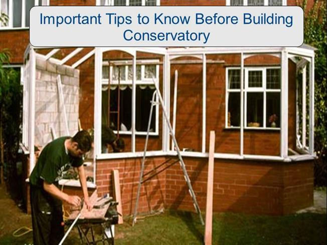 Important tips to know before building conservatory authorstream Factors to consider before building a conservatory