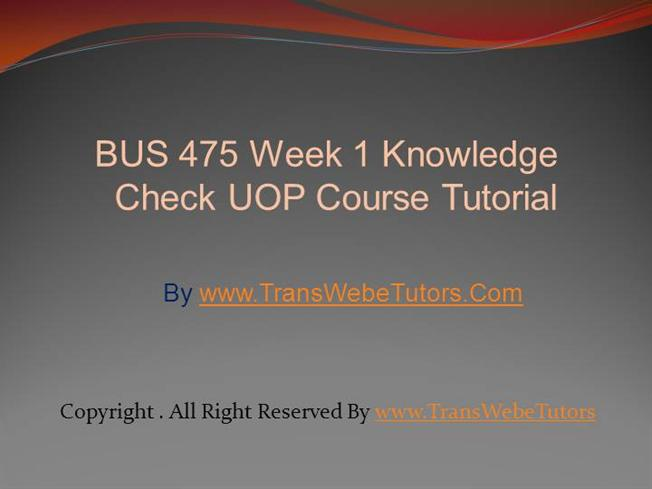 uop bus 475 presentation powerpoint View homework help - bus475 assignment 3 powerpoint from bus 475 475 at   they comply with the company's code of conduct and live up to these ideals   workers throughout our supply chain—from training on their rights under the law .