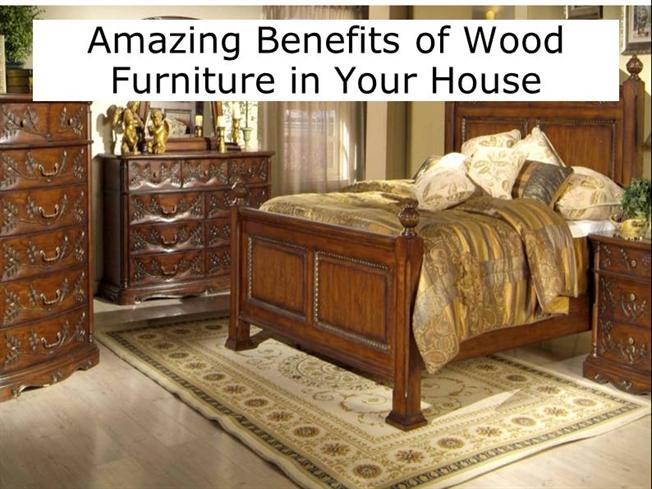 6 Amazing Benefits Of Wood Furniture In Your House Authorstream