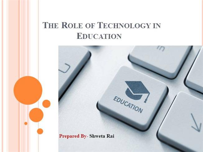 role of technology in education Redefining technology role in education ali sharaf al musawi iinstructional and learning technologies department, al-khodh, oman email: asmusawi@squeduom.