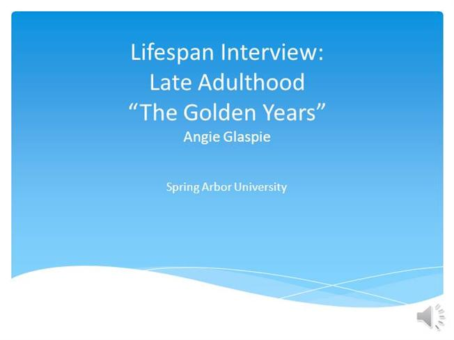 late adulthood interview Human development interview questionnaires group 8: retirement & late adulthood (65 years old - above) how do you feel aboutyour work how do.