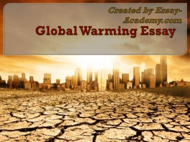 problem of global warming essay None of these issues quite compare to the problem of global warming what exactly is global warming the greenhouse effect plays an important role in the.