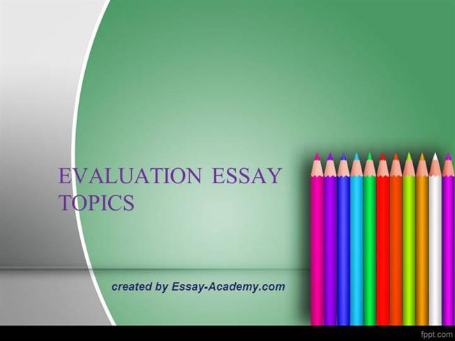 evaluation essay topics Movie evaluation essay topics list of 25 interesting movies for an evaluation essay if you are assigned an evaluation paper about movies,.