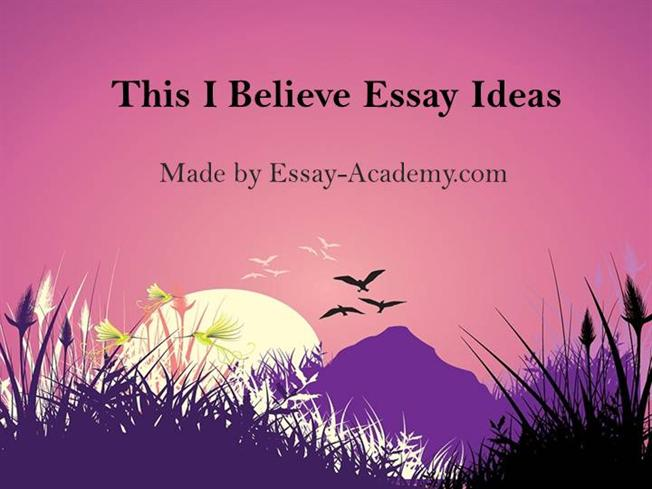 ideas for this i believe essays College links college reviews college essays college articles and it really is the reason i believe love exists 3 my parents are the reason i believe in love.