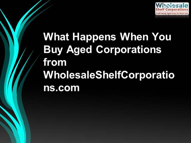 What Happens When You Buy Aged Corporations From
