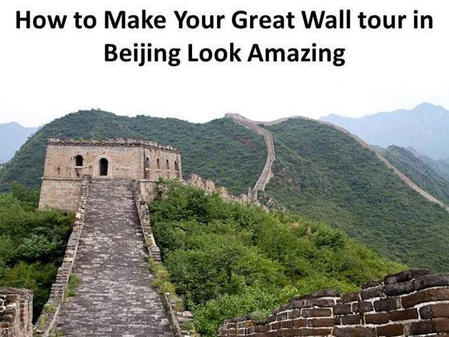 How To Make Your Great Wall Tour In Beijing Look Amazing Authorstream