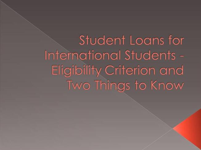Student Loans for International Students - Eligibility Criterion A.. |authorSTREAM