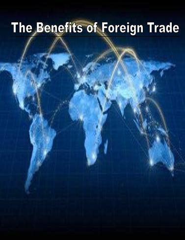 benefits of foreign trade An essay covering the advantages and disadvantages of importing international trade and expansion such foreign benefits related to the international trade.
