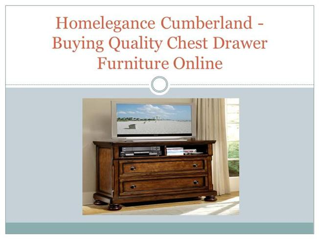 Homelegance Cumberland Buying Quality Chest Drawer Furniture Onl Authorstream