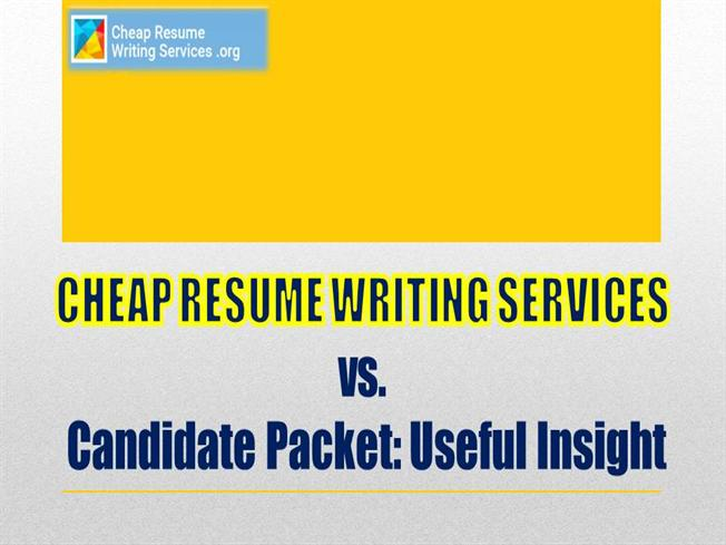 Cheap Resume Writing Services Cheap Resume Writing Services Vs Candidate  Packet Useful Insight Authorstream