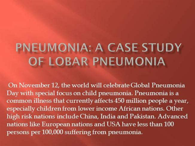 pneumonia case study What are the complications of pneumococcal pneumonia 12 is prevention possible case no 2 a 15 year old female with a history of hay fever develops fever, headache and malaise for 4 days followed by a nonproductive cough and scratchy throat.