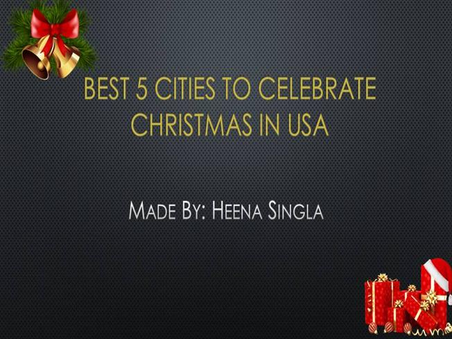 Best 5 Cities To Celebrate Christmas In Usa Authorstream